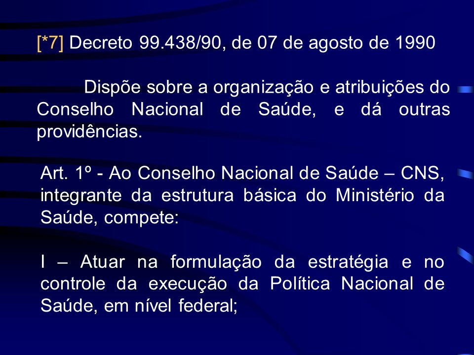 [*7] Decreto 99.438/90, de 07 de agosto de 1990